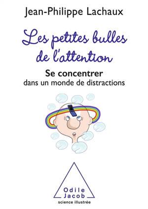 Les petites bulles de l'attention : se concentrer dans un monde de distractions