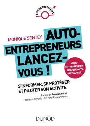 Auto-entrepreneurs, lancez-vous ! : s'informer, se protéger et piloter son activité : micro-entrepreneurs, indépendants, freelances...
