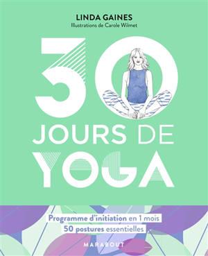 30 jours de yoga : programme d'initiation en 1 mois : 50 postures essentielles
