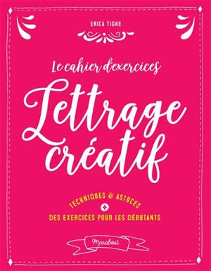 Le cahier d'exercices lettrage créatif : techniques & astuces + des exercices pour les débutants