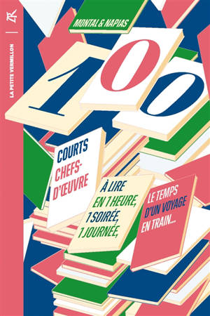 100 courts chefs-d'oeuvre : à lire en une heure, une soirée, une journée, le temps d'un voyage en train...