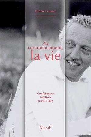 Au commencement, la vie : conférences inédites (1966-1986)