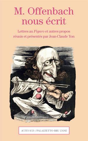 M. Offenbach nous écrit : lettres au Figaro et autres propos