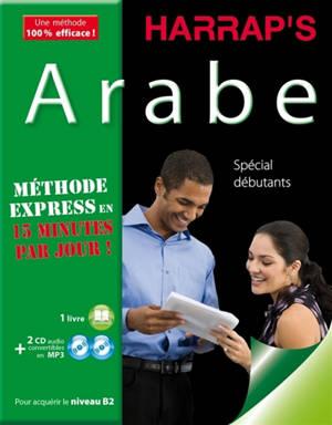 Arabe : méthode express en 15 minutes par jour ! : spécial débutants