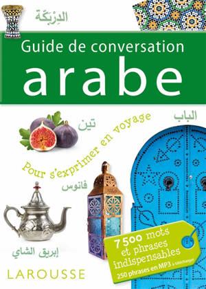 Guide de conversation arabe : pour s'exprimer en voyage : 7.500 mots et phrases indispensables