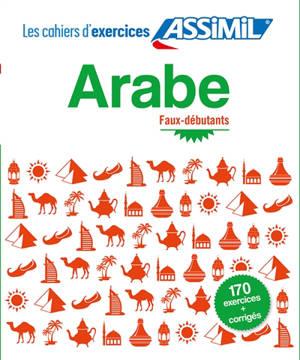 Arabe : faux-débutants : 170 exercices + corrigés