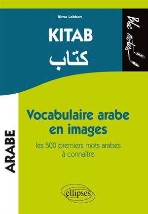 Kitab : vocabulaire arabe en images : les 500 premiers mots arabes à connaître