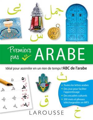 Premiers pas en arabe : idéal pour assimiler en un rien de temps l'abc de l'arabe