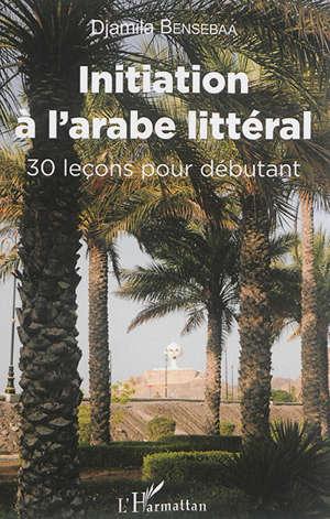 Initiation à l'arabe littéral : 30 leçons pour débutants