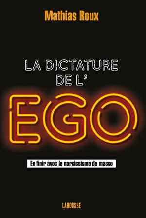 La dictature de l'ego : en finir avec le narcissisme de masse