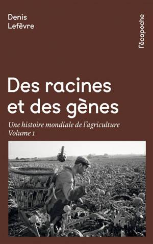 Des racines et des gènes : une histoire mondiale de l'agriculture. Volume 1