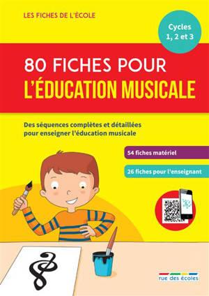 80 fiches pour l'éducation musicale, cycle 1, 2 et 3 : des séquences complètes et détaillées pour enseigner l'éducation musicale : 54 fiches matériel, 26 fiches pour l'enseignant