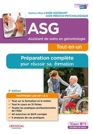 ASG, assistant de soins en gérontologie, tout-en-un : diplôme d'Etat d'aide-soignant, aide médico-psychologique : préparation complète pour réussir sa formation