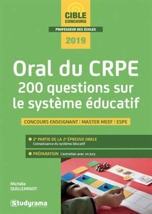 Oral du CRPE : 200 questions sur le système éducatif : concours enseignant, master MEEF, ESPE, 2019