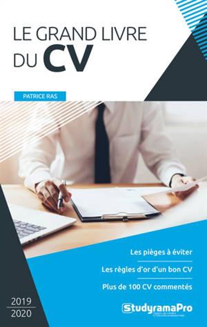 Le grand livre du CV : les pièges à éviter, les règles d'or d'un bon CV, plus de 100 CV commentés : 2019-2020