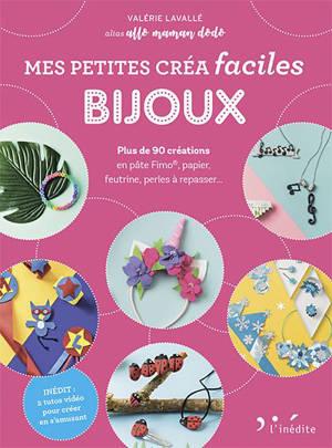 Bijoux : plus de 90 créations en pâte Fimo, papier, feutrine, perles à repasser...