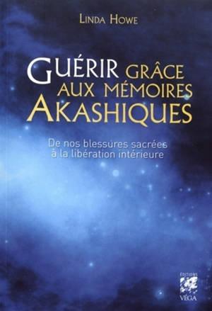 Guérir grâce aux mémoires akashiques : de nos blessures sacrées à la libération intérieure