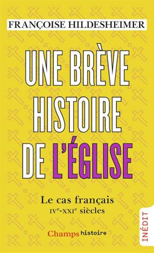Une brève histoire de l'Eglise : le cas français : IVe-XXIe siècles