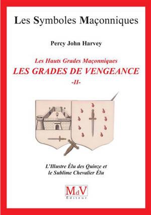 Les grades de vengeance : les hauts grades maçonniques. Volume 2, L'Illustre Elu des Quinze et le Sublime Chevalier Elu
