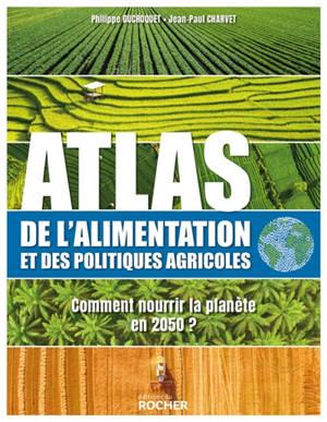 Atlas de l'alimentation et des politiques agricoles : comment nourrir la planète en 2050