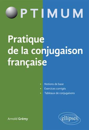 Pratique de la conjugaison française : notions de base, exercices de corrigés, tableaux de conjugaisons