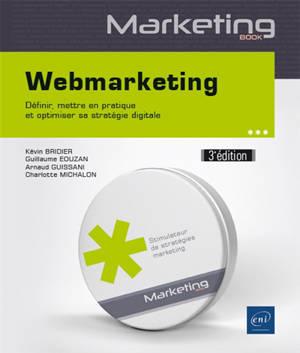 Webmarketing : définir, mettre en pratique et optimiser sa stratégie digitale