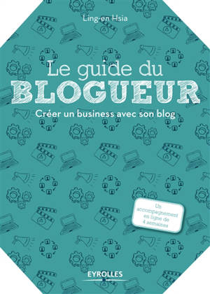 Le guide du blogueur : créer un business avec son blog