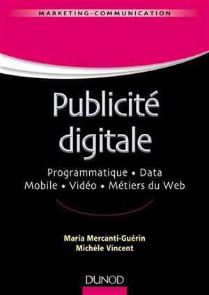 La publicité digitale : programmation, data, mobile, vidéo, métiers du web