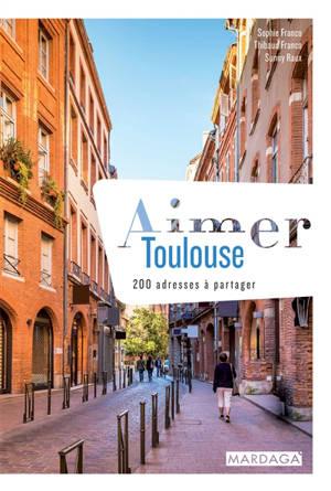Aimer Toulouse : 200 adresses à partager