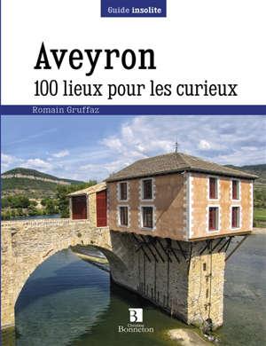 Aveyron : 100 lieux pour les curieux