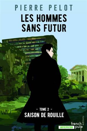 Les hommes sans futur. Volume 2, Saison de rouille