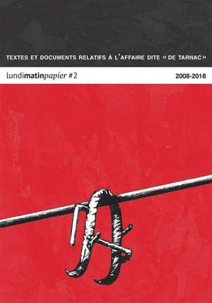 Lundi Matin. n° 2, Textes et documents relatifs à l'affaire dite de Tarnac : 2008-2018