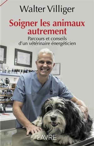Soigner les animaux autrement : parcours et conseils d'un vétérinaire énergéticien