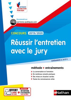 Réussir l'entretien avec le jury, concours 2019-2020 : méthode + entraînements : catégories A, B et C