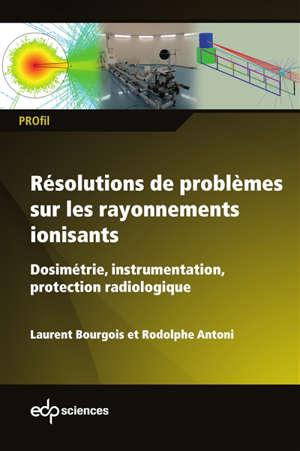 Résolutions de problèmes sur les rayonnements ionisants : dosimétrie, instrumentation, protection radiologique : de l'approche analytique à la résolution numérique Monte-Carlo via MCNP