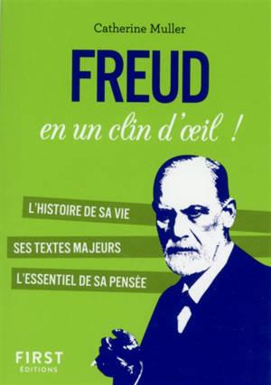 Freud en un clin d'oeil ! : l'histoire de sa vie, ses textes majeurs, l'essentiel de sa pensée