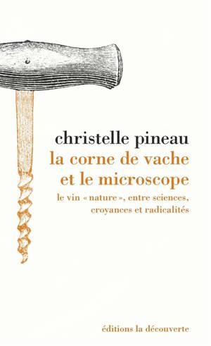 """La corne de vache et le microscope : le vin """"nature"""", entre sciences, croyances et radicalités"""