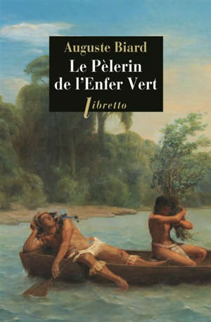 Le pèlerin de l'enfer vert : Rio-Amazonie, 1858-1859