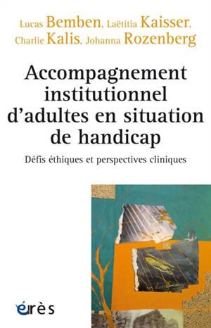 Accompagnement institutionnel d'adultes en situation de handicap : défis éthiques et perspectives cliniques