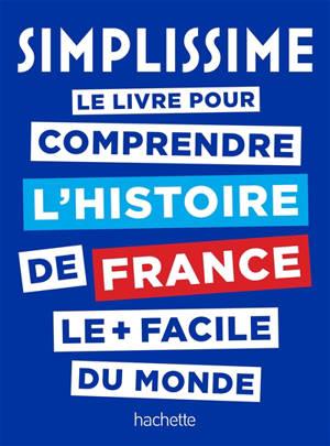 Simplissime : le livre pour comprendre l'histoire de France le + facile du monde