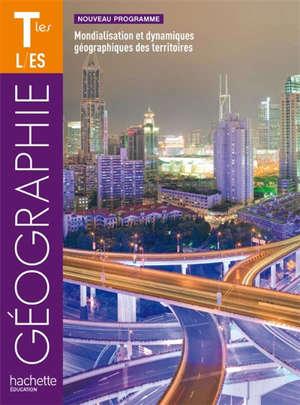 Géographie terminales L-ES : mondialisation et dynamiques géographiques des territoires : format compact