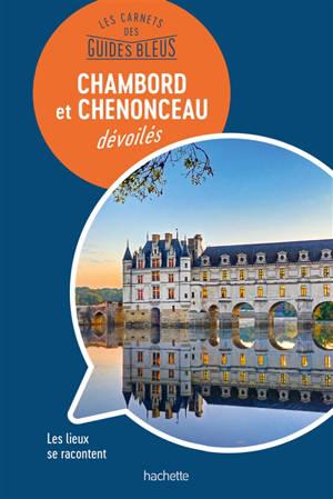 Chambord et Chenonceau dévoilés : les lieux se racontent