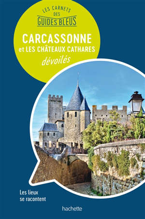 Carcassonne et les châteaux cathares dévoilés : les lieux se racontent