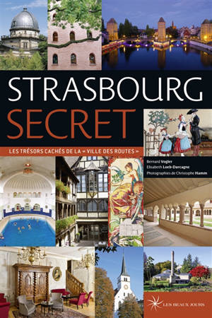 Strasbourg secret : les trésors cachés de la ville des routes