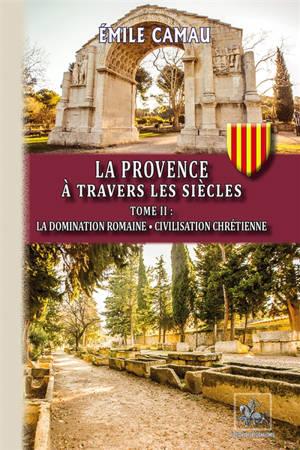 La Provence à travers les siècles. Volume 2, La domination romaine : civilisation chrétienne