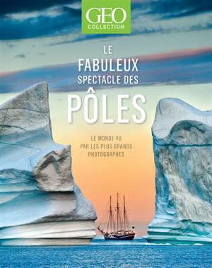 Géo collection, Le fabuleux spectacle des pôles : le monde vu par les plus grands photographes