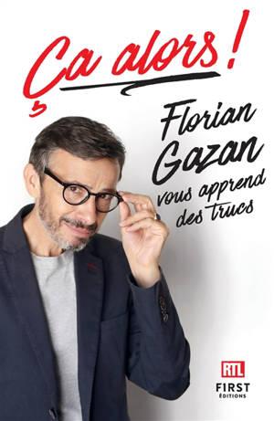 Ca alors ! : Florian Gazan vous apprend des trucs