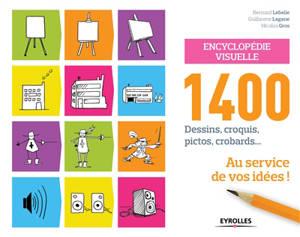 Encyclopédie visuelle : 1.400 dessins, croquis, pictos, crobards... : au service de vos idées !