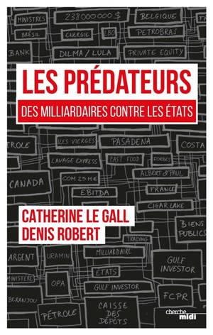 Les prédateurs : des milliardaires contre les Etats, leur rapacité face à nos lâchetés