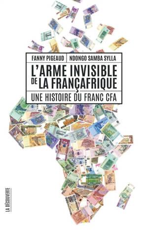 L'arme invisible de la Françafrique : une histoire du franc CFA